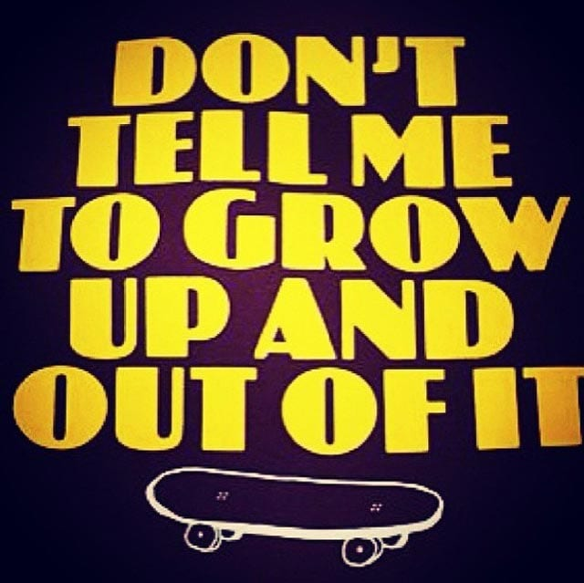 skateboard-quote-dont-tell-me-to-grow-up