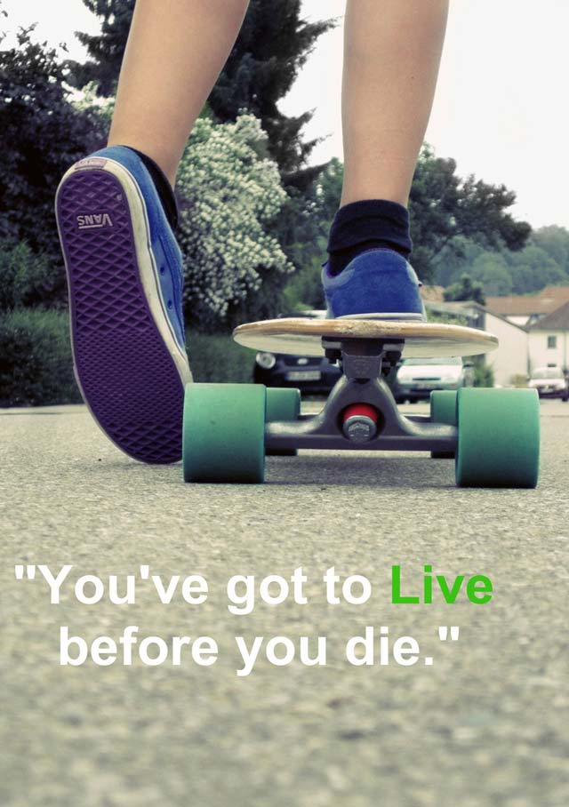 skateboard-quotes-youve-got-to-live-before-you-die