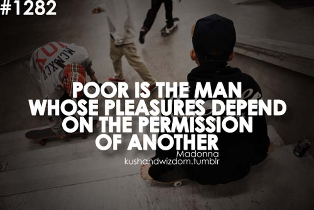 skateboarding-quotes-poor-is-the-man-whose-pleasures-depend-on-the-permission-of-another